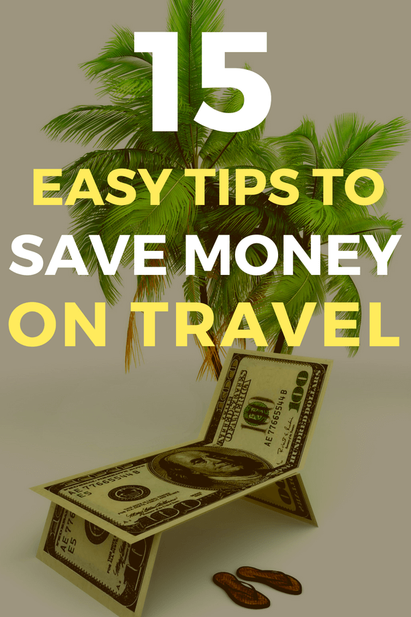 15 Easy Tips To Save Money While Traveling - How To Save Money on Travel