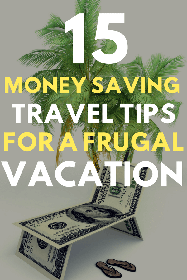 15 Easy Tips To Save Money While Traveling - Money Saving Travel Tips