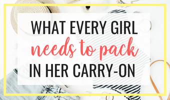 Travel packing tips - What every girl needs in her carry-on