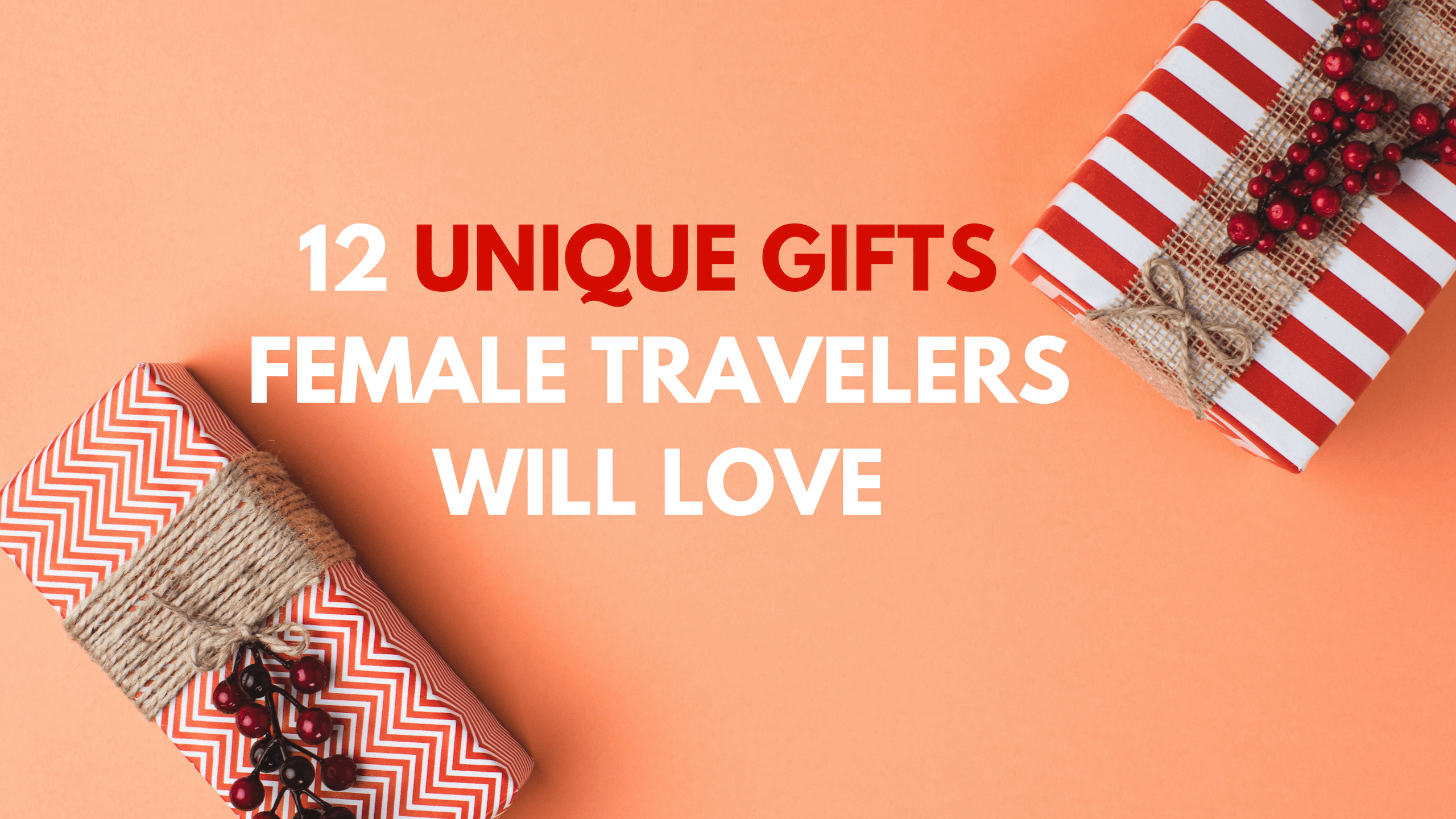 12 Unique Gifts for Female Travelers - Feature Image