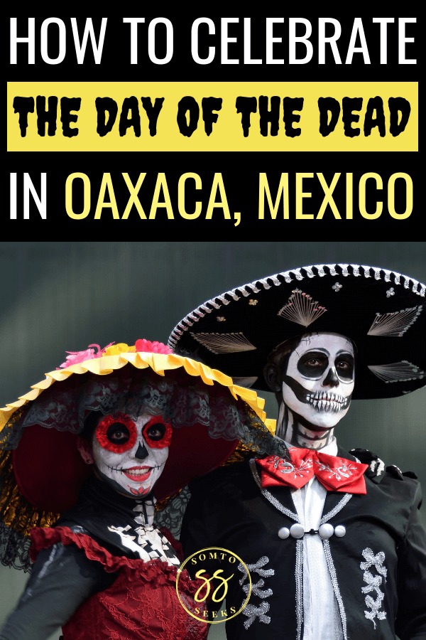 How to celebrate the Day of the Dead in Oaxaca, Mexico