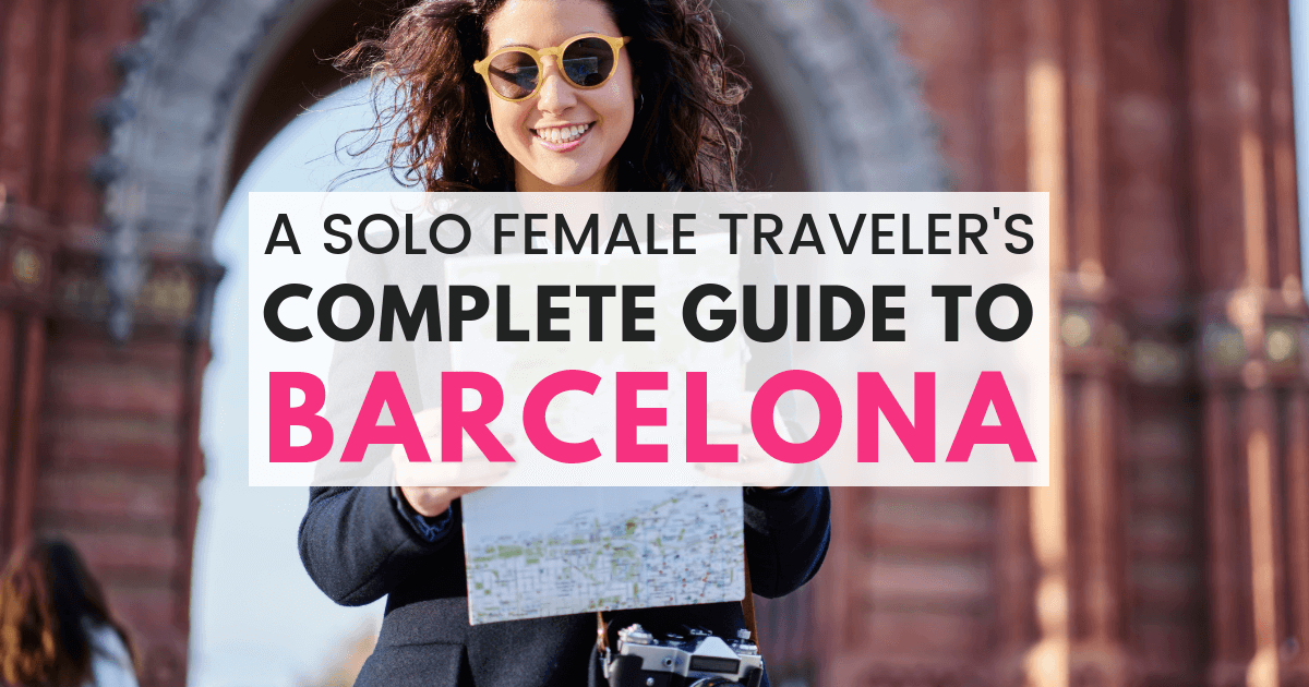 Solo Female Traveler's Guide To Barcelona