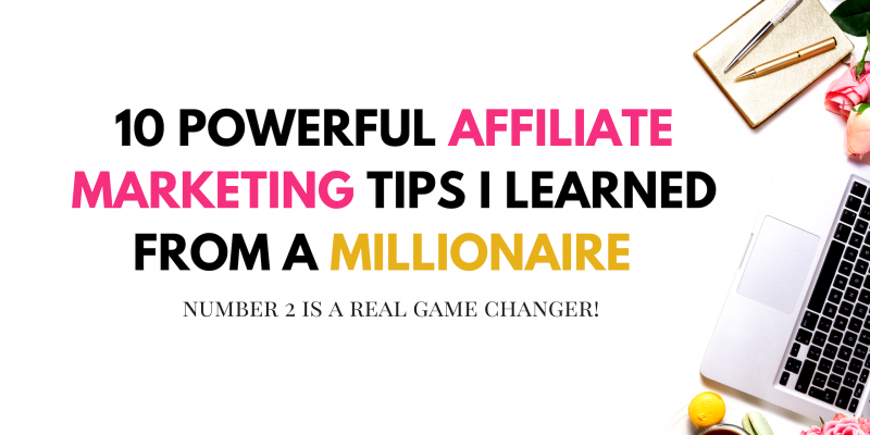 10 Powerful Affiliate Marketing Tips for Bloggers a Millionaire Taught Me