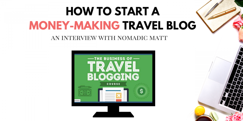 How To Start a Money-Making Travel Blog: A Chat With Nomadic Matt