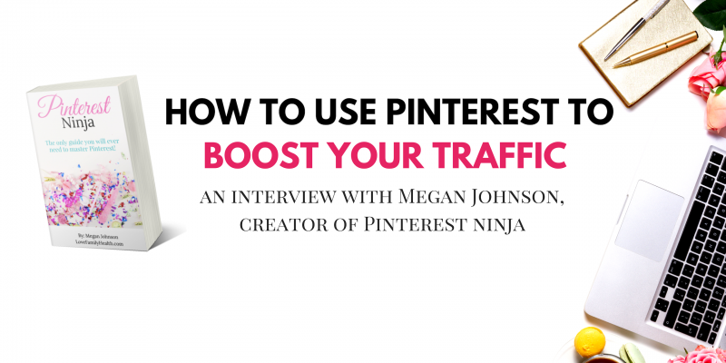 How to use Pinterest to boost your traffic - interview with Megan Johnson
