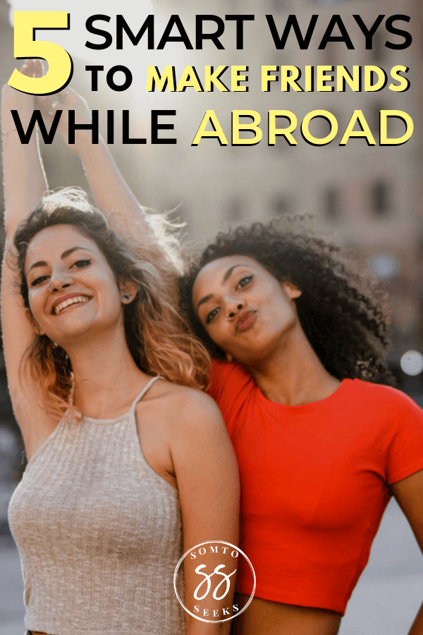 5 smart ways to make friends abroad